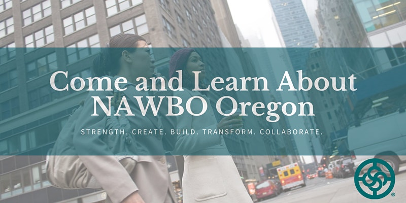 Come and Learn about NAWBO Oregon. Strength. Create. Build. Transform. Collaborate.